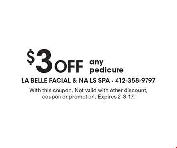 $3 OFF any pedicure. With this coupon. Not valid with other discount, coupon or promotion. Expires 2-3-17.