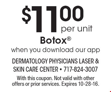 $11.00 per unit Botox when you download our app. With this coupon. Not valid with other offers or prior services. Expires 10-28-16.