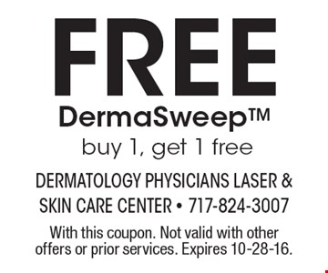 Free DermaSweepTM buy 1, get 1 free. With this coupon. Not valid with other offers or prior services. Expires 10-28-16.