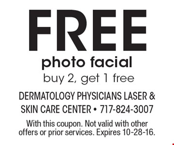 Free photo facial buy 2, get 1 free. With this coupon. Not valid with other offers or prior services. Expires 10-28-16.