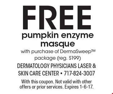 Free pumpkin enzyme masque with purchase of DermaSweep package (reg. $199). With this coupon. Not valid with other offers or prior services. Expires 1-6-17.