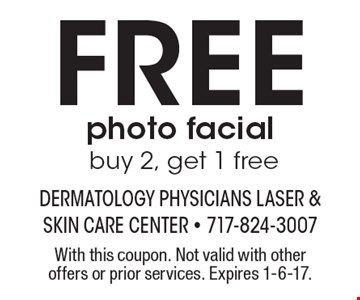 Free photo facial. Buy 2, get 1 free. With this coupon. Not valid with other offers or prior services. Expires 1-6-17.