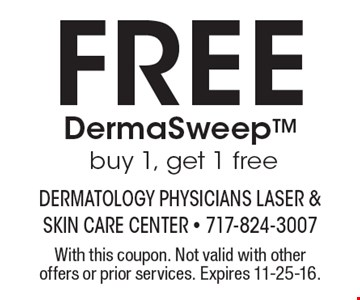 Free DermaSweepTM. Buy 1, get 1 free. With this coupon. Not valid with other offers or prior services. Expires 11-25-16.