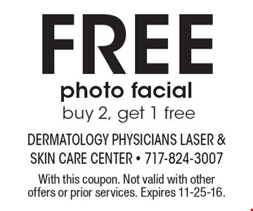 Free photo facial. Buy 2, get 1 free. With this coupon. Not valid with other offers or prior services. Expires 11-25-16.