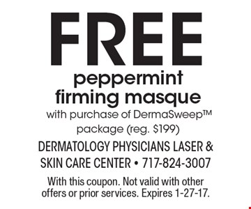 Free peppermint firming masque with purchase of DermaSweep package (reg. $199). With this coupon. Not valid with other offers or prior services. Expires 1-27-17.