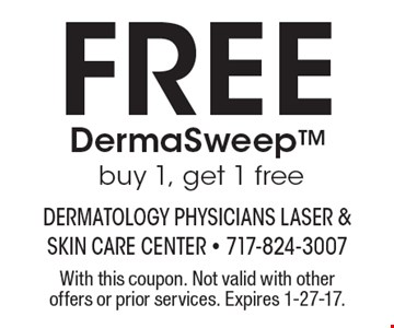 Free DermaSweepTM buy 1, get 1 free. With this coupon. Not valid with other offers or prior services. Expires 1-27-17.