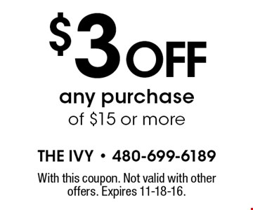 $3 off any purchase of $15 or more. With this coupon. Not valid with other offers. Expires 11-18-16.