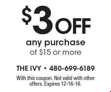 $3 off any purchase of $15 or more. With this coupon. Not valid with other offers. Expires 12-16-16.