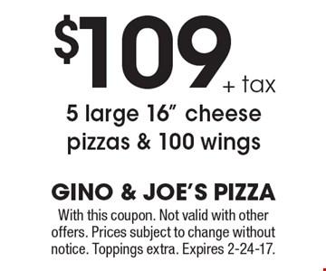 $109 + tax 5 large 16
