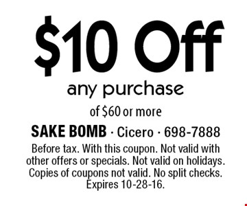 $10 Off any purchase of $60 or more. Before tax. With this coupon. Not valid with other offers or specials. Not valid on holidays. Copies of coupons not valid. No split checks. Expires 10-28-16.