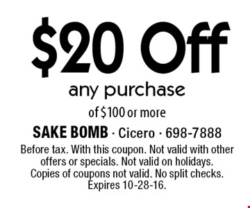 $20 Off any purchase of $100 or more. Before tax. With this coupon. Not valid with other offers or specials. Not valid on holidays. Copies of coupons not valid. No split checks. Expires 10-28-16.