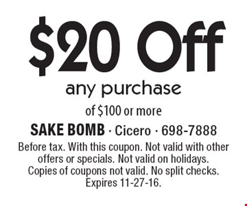 $20 Off any purchase of $100 or more. Before tax. With this coupon. Not valid with other offers or specials. Not valid on holidays. Copies of coupons not valid. No split checks. Expires 11-27-16.