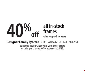 40% off all in-stock frames when you purchase lenses. With this coupon. Not valid with other offers or prior purchases. Offer expires 1/20/17.