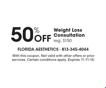 50% Off Weight Loss Consultation reg. $150. With this coupon. Not valid with other offers or prior services. Certain conditions apply. Expires 11-11-16.