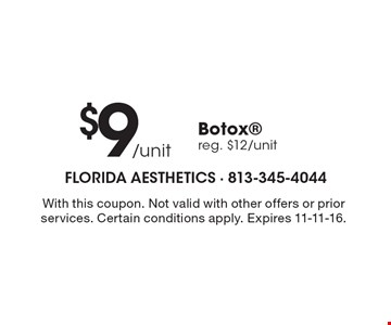 $9 /unit Botox reg. $12/unit. With this coupon. Not valid with other offers or prior services. Certain conditions apply. Expires 11-11-16.