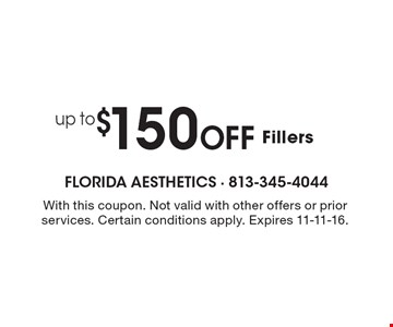 up to $150 Off Fillers. With this coupon. Not valid with other offers or prior services. Certain conditions apply. Expires 11-11-16.