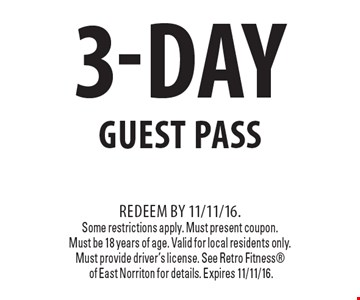 3-Day Guest Pass. Redeem by 11/11/16. Some restrictions apply. Must present coupon. Must be 18 years of age. Valid for local residents only. Must provide driver's license. See Retro Fitness of East Norriton for details. Expires 11/11/16.