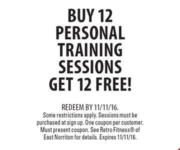 Buy 12 Personal Training Sessions Get 12 Free!. Redeem by 11/11/16. Some restrictions apply. Sessions must be purchased at sign up. One coupon per customer. Must present coupon. See Retro Fitness of East Norriton for details. Expires 11/11/16.
