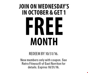 Join on wednesday's in october & get 1 Free month. Redeem by 10/31/16. New members only with coupon. See Retro Fitness of East Norriton for details. Expires 10/31/16.