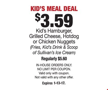 $3.59 kid's meal deal. Expires 1-13-17.