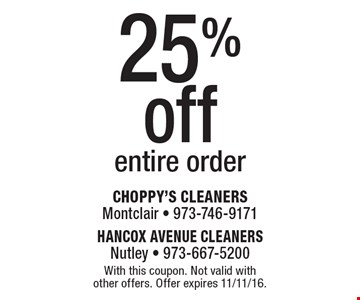 25% off entire order. With this coupon. Not valid with other offers. Offer expires 11/11/16.