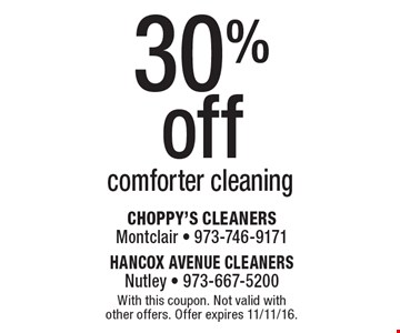 30% off comforter cleaning. With this coupon. Not valid with other offers. Offer expires 11/11/16.