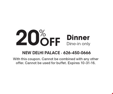 20% Off Dinner. Dine-in only. With this coupon. Cannot be combined with any other offer. Cannot be used for buffet. Expires 10-31-16.