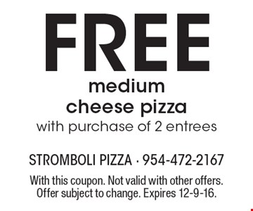Free medium cheese pizza with purchase of 2 entrees. With this coupon. Not valid with other offers. Offer subject to change. Expires 12-9-16.
