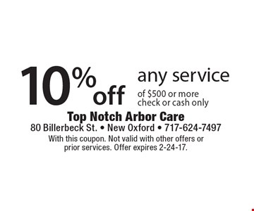 10% off any service of $500 or more. Check or cash only. With this coupon. Not valid with other offers or prior services. Offer expires 2-24-17.