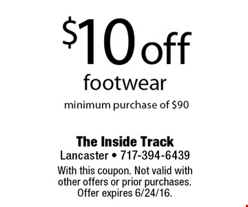 $10 off footwear. minimum purchase of $90. With this coupon. Not valid with other offers or prior purchases. Offer expires 6/24/16.