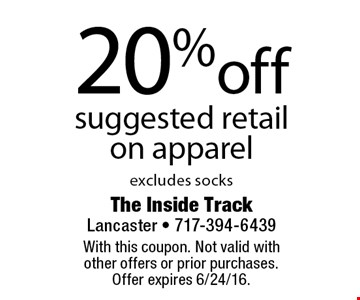 20%off suggested retail on apparel excludes socks. With this coupon. Not valid with other offers or prior purchases. Offer expires 6/24/16.
