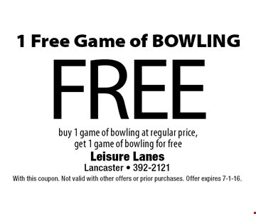 FREE 1 Free Game of BOWLING buy 1 game of bowling at regular price, get 1 game of bowling for free. With this coupon. Not valid with other offers or prior purchases. Offer expires 7-1-16.