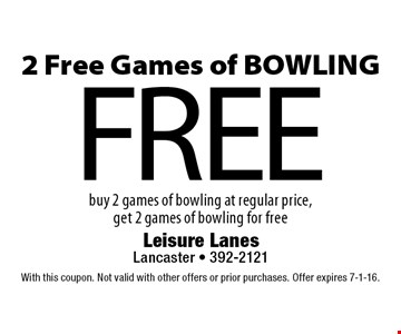 FREE 2 Free Games of BOWLING buy 2 games of bowling at regular price, get 2 games of bowling for free. With this coupon. Not valid with other offers or prior purchases. Offer expires 7-1-16.