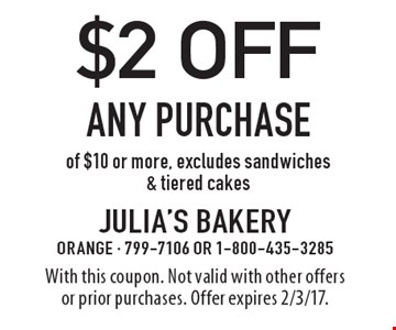 $2 off Any PURCHASE of $10 or more, excludes sandwiches & tiered cakes. With this coupon. Not valid with other offers or prior purchases. Offer expires 2/3/17.