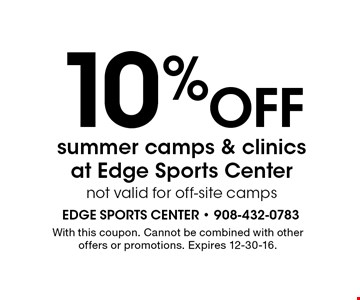 10% off summer camps & clinics at Edge Sports Center. Not valid for off-site camps. With this coupon. Cannot be combined with other offers or promotions. Expires 12-30-16.