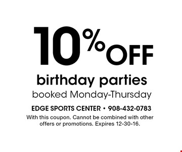 10% off birthday parties booked Monday-Thursday. With this coupon. Cannot be combined with other offers or promotions. Expires 12-30-16.