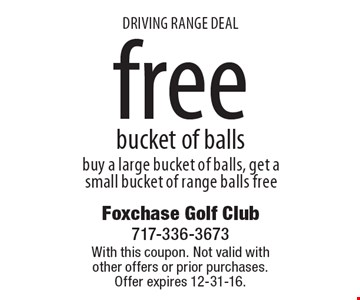 DRIVING RANGE DEAL Free bucket of balls. Buy a large bucket of balls, get a small bucket of range balls free. With this coupon. Not valid with other offers or prior purchases. Offer expires 12-31-16.