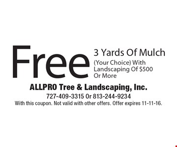 Free 3 Yards Of Mulch (Your Choice) With Landscaping Of $500 Or More. With this coupon. Not valid with other offers. Offer expires 11-11-16.