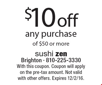 $10 off any purchase of $50 or more. With this coupon. Coupon will apply on the pre-tax amount. Not valid with other offers. Expires 12/2/16.