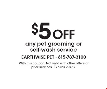 $5 off any pet grooming or self-wash service. With this coupon. Not valid with other offers or prior services. Expires 2-3-17.