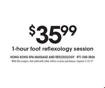 $35.99 1-hour foot reflexology session. With this coupon. Not valid with other offers or prior purchases. Expires 3-10-17.