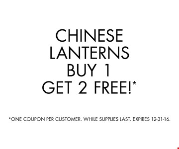 Free Chinese Lanterns. Buy One Get One Free! *ONE COUPON PER CUSTOMER. WHILE SUPPLIES LAST. EXPIRES 12-31-16.