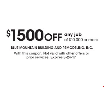 $1500 off any job of $10,000 or more. With this coupon. Not valid with other offers or prior services. Expires 3-24-17.