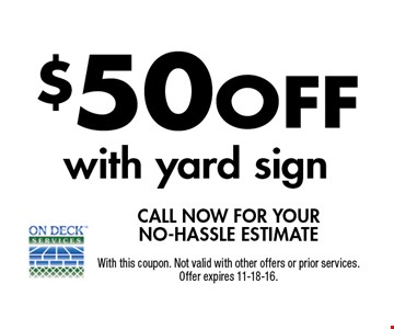 $50 off with yard sign. Call now for your no-hassle estimate. With this coupon. Not valid with other offers or prior services.Offer expires 11-18-16.