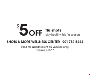 $5off flu shots. Stay healthy this flu season. Valid for Quadrivalent flu vaccine only. Expires 2-3-17.