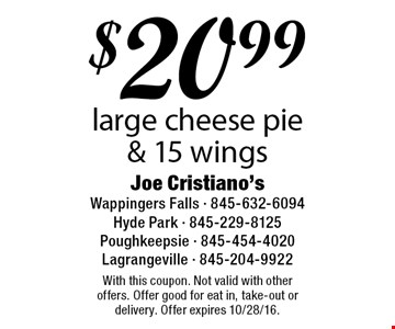 $20.99 large cheese pie & 15 wings. With this coupon. Not valid with other offers. Offer good for eat in, take-out or delivery. Offer expires 10/28/16.
