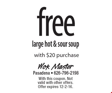 Free large hot & sour soup with $20 purchase. With this coupon. Not valid with other offers. Offer expires 12-2-16.