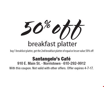 50% off breakfast platter buy 1 breakfast platter, get the 2nd breakfast platter of equal or lesser value 50% off. With this coupon. Not valid with other offers. Offer expires 4-7-17.