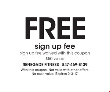 Free Sign Up Fee. Sign up fee waived with this coupon. $50 value. With this coupon. Not valid with other offers. No cash value. Expires 2-3-17.