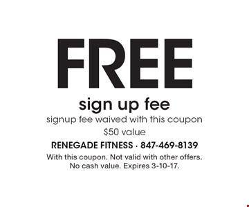 FREE sign up fee. Signup fee waived with this coupon $50 value. With this coupon. Not valid with other offers. No cash value. Expires 3-10-17.